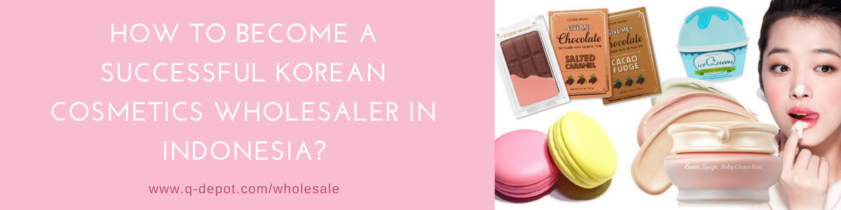 How to Become a Successful Korean Cosmetics Wholesaler in Indonesia