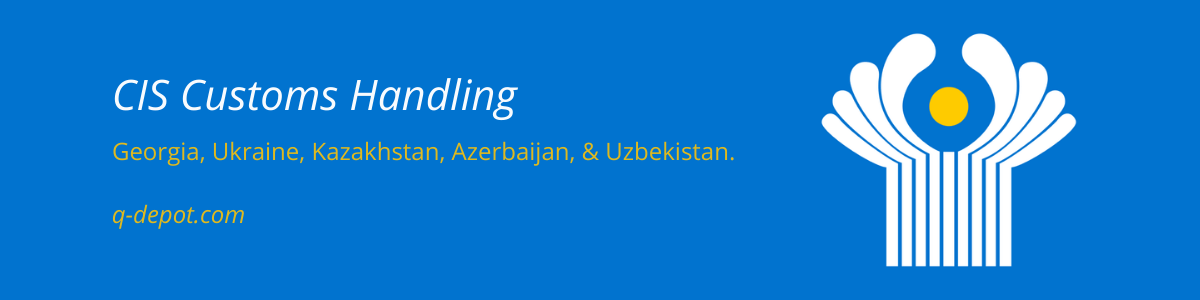 Customs Handling For Georgia, Ukraine, Kazakhstan, Azerbaijan, & Uzbekistan.